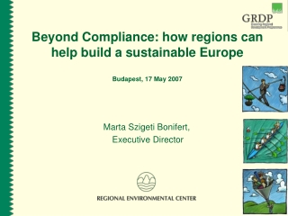 Beyond Compliance: how regions can help build a sustainable Europe Budapest, 17 May 2007