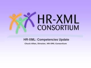 HR-XML: Competencies Update Chuck Allen, Director, HR-XML Consortium