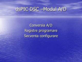 dsPIC DSC –Modul A/D