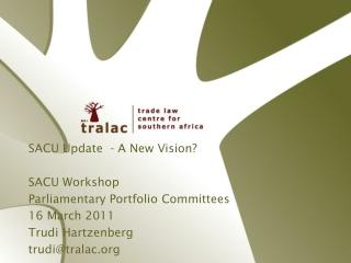 SACU Update  - A New Vision? SACU Workshop Parliamentary Portfolio Committees 16 March 2011