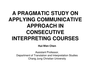 A PRAGMATIC STUDY ON APPLYING COMMUNICATIVE APPROACH IN CONSECUTIVE INTERPRETING COURSES