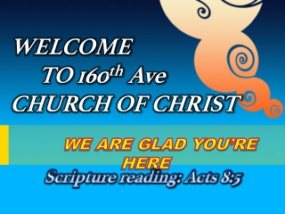WELCOME 	TO 160 th  Ave CHURCH OF CHRIST