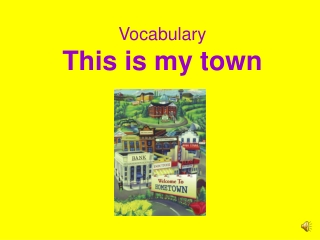 Vocabulary This is my town
