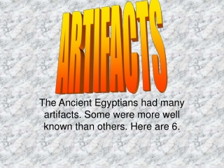 The Ancient Egyptians had many artifacts. Some were more well known than others. Here are 6.