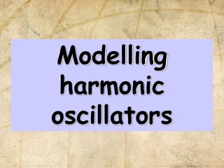 Modelling harmonic oscillators