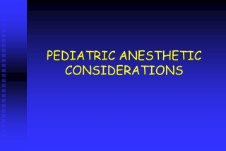 PEDIATRIC ANESTHETIC CONSIDERATIONS
