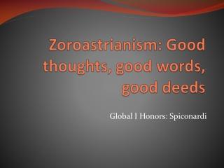 Zoroastrianism: Good thoughts, good words, good deeds