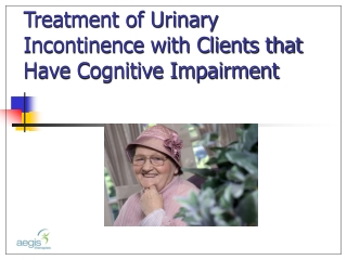 Treatment of Urinary Incontinence with Clients that Have Cognitive Impairment
