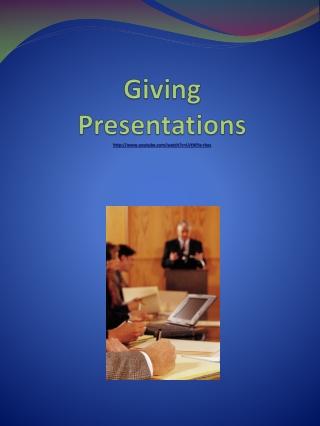 Giving  Presentations youtube/ watch ?v=LVtWYe-rkxs