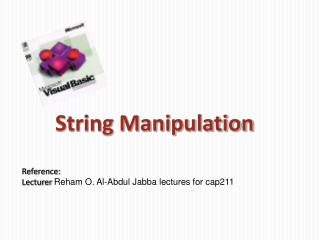 String Manipulation Reference: Lecturer  Reham  O. Al-Abdul  Jabba  lectures for cap211