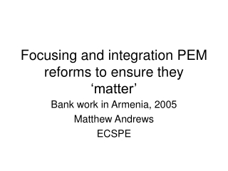 Focusing and integration PEM reforms to ensure they 'matter'