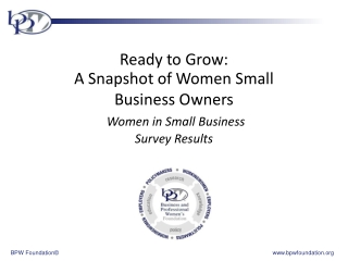 Ready to Grow: Ready to Grow: A Snapshot of Women Small Business Owners Women in Small Business