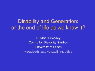 Disability and Generation: or the end of life as we know it?