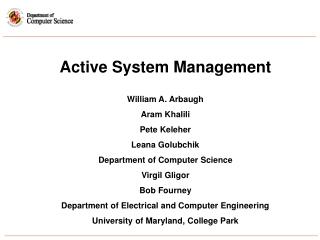 Active System Management William A. Arbaugh Aram Khalili Pete Keleher Leana Golubchik