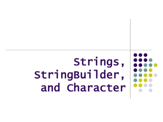 Strings, StringBuilder, and Character