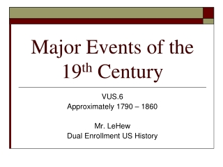 Major Events of the 19 th  Century