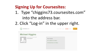 "Signing Up for  Coursesites : Type ""chiggins73.coursesites""        into the address bar."