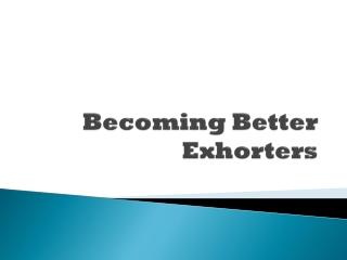 Becoming Better Exhorters