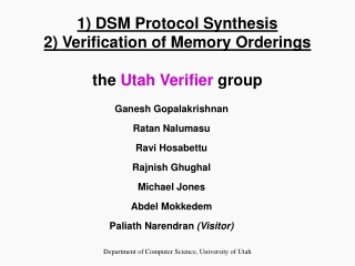 1) DSM Protocol Synthesis 2) Verification of Memory Orderings the  Utah Verifier  group