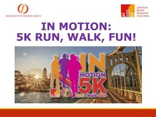 IN MOTION:  5K RUN, WALK, FUN!