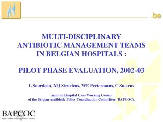 MULTI-DISCIPLINARY  ANTIBIOTIC MANAGEMENT TEAMS  IN BELGIAN HOSPITALS :