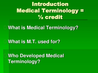 Introduction Medical Terminology =  ½ credit