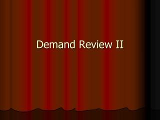 Demand Review II