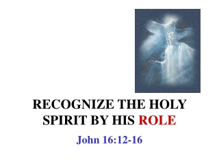 RECOGNIZE THE HOLY SPIRIT BY HIS  ROLE