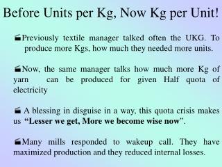 Before Units per Kg, Now Kg per Unit!