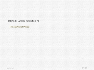 Interlude - Artistic Revolution #3 The Modernist Period