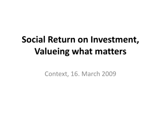 Social Return on Investment, Valueing  what matters
