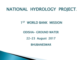 NATIONAL  HYDROLOGY  PROJECT . 1 ST   WORLD BANK  MISSION ODISHA- GROUND WATER 22-23  August  2017