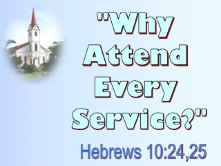 """Why  Attend  Every  Service?"""