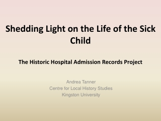 Shedding Light on the Life of the Sick Child The Historic Hospital Admission Records Project