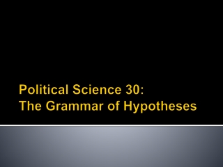 Political Science 30: The Grammar of Hypotheses