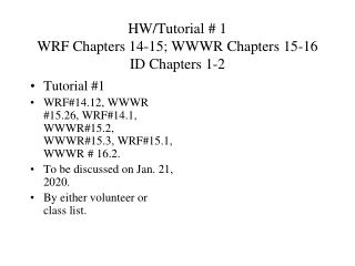 HW/Tutorial # 1 WRF Chapters 14-15; WWWR Chapters 15-16 ID Chapters 1-2