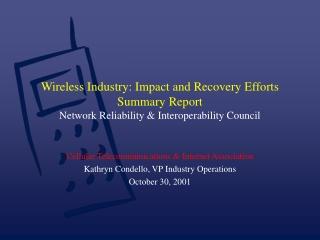 Cellular Telecommunications & Internet Association Kathryn Condello, VP Industry Operations