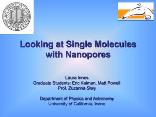 Laura Innes Graduate Students: Eric Kalman, Matt Powell Prof. Zuzanna Siwy