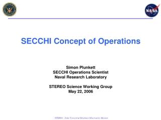 SECCHI Concept of Operations Simon Plunkett SECCHI Operations Scientist Naval Research Laboratory