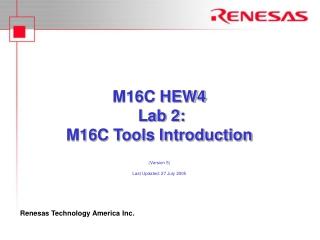 M16C HEW4  Lab 2: M16C Tools Introduction (Version 5) Last Updated: 27 July 2005