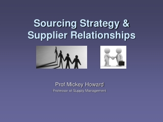 Sourcing Strategy &  Supplier Relationships