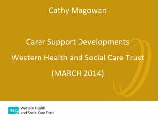 Cathy Magowan  Carer Support Developments Western Health and Social Care Trust (MARCH 2014)