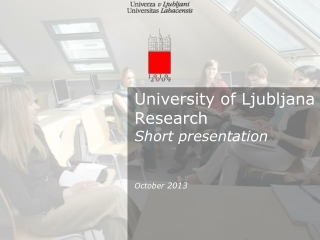 University of Ljubljana Research Short presentation October 20 13