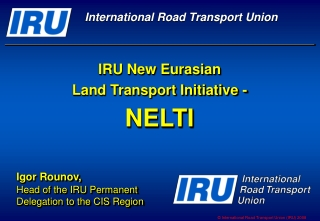 IRU New Eurasian  Land Transport Initiative -  NELTI