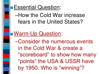 Essential Question : How the Cold War increase fears in the United States? Warm-Up Question :
