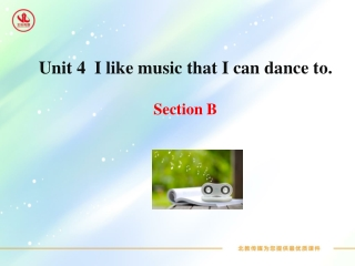 Unit  4   I like music that I can dance to. Section B