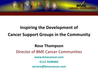 Inspiring the Development of  Cancer Support Groups in the Community Rose Thompson
