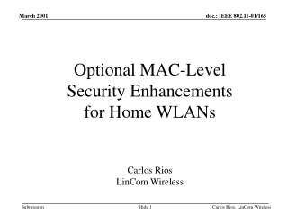 Optional MAC-Level Security Enhancements  for Home WLANs Carlos Rios LinCom Wireless