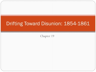 Drifting Toward Disunion: 1854-1861
