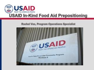 USAID In-Kind Food Aid Prepositioning   Rachel Vas, Program Operations Specialist